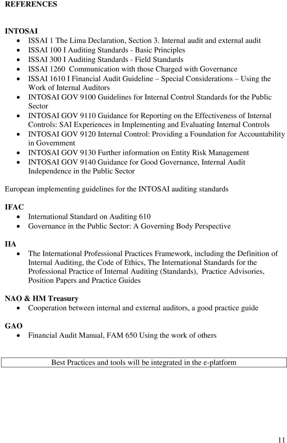 1610 I Financial Audit Guideline Special Considerations Using the Work of Internal Auditors INTOSAI GOV 9100 Guidelines for Internal Control Standards for the Public Sector INTOSAI GOV 9110 Guidance