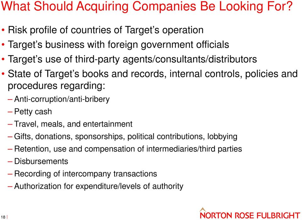 agents/consultants/distributors State of Target s books and records, internal controls, policies and procedures regarding: Anti-corruption/anti-bribery