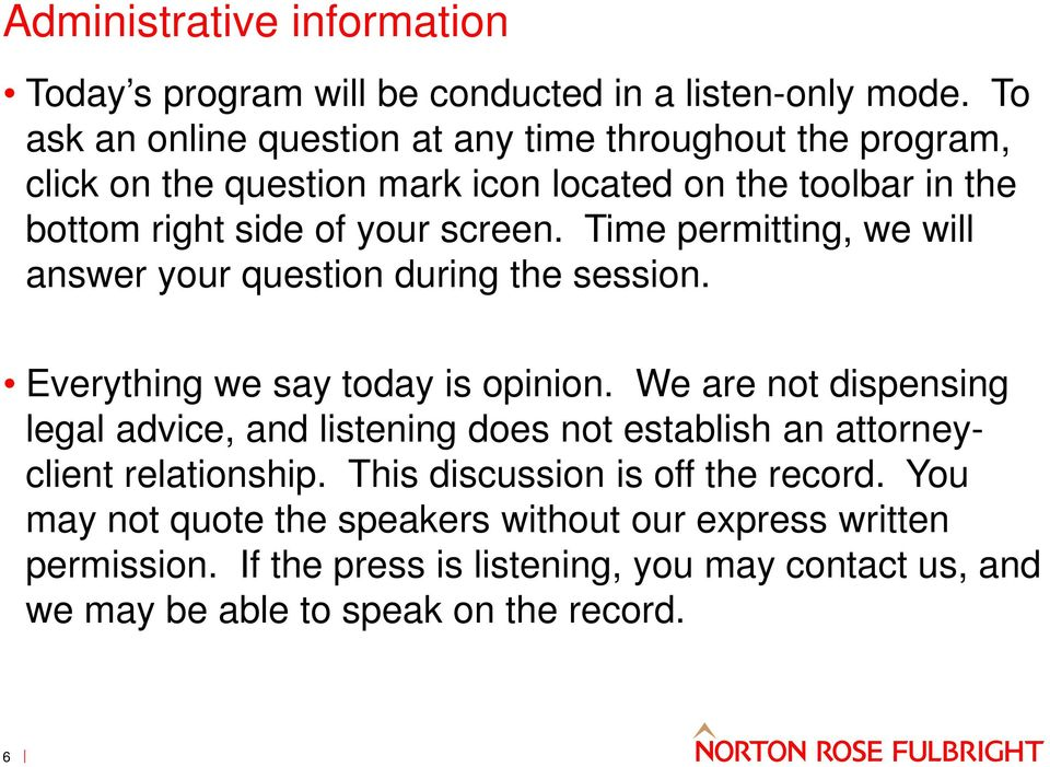 Time permitting, we will answer your question during the session. Everything we say today is opinion.