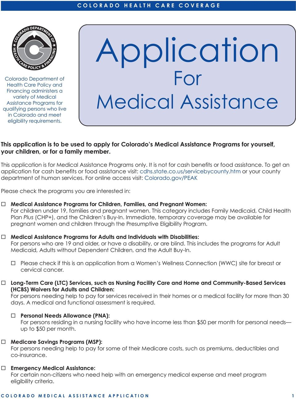 This application is for Medical Assistance Programs only. It is not for cash benefits or food assistance. To get an application for cash benefits or food assistance visit: cdhs.state.co.