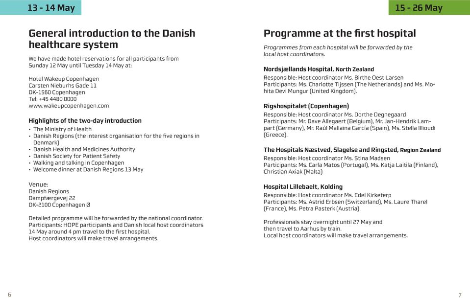 com Highlights of the two-day introduction The Ministry of Health Danish Regions (the interest organisation for the five regions in Denmark) Danish Health and Medicines Authority Danish Society for