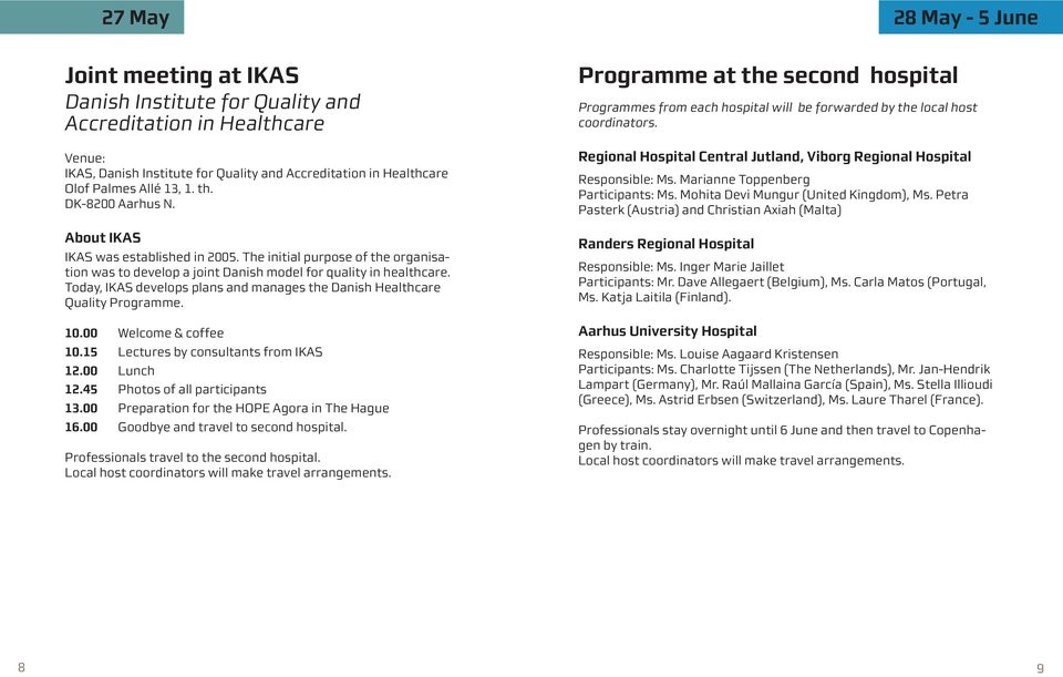 Today, IKAS develops plans and manages the Danish Healthcare Quality Programme. 10.00 Welcome & coffee 10.15 Lectures by consultants from IKAS 12.00 Lunch 12.45 Photos of all participants 13.