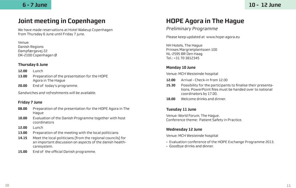 Sandwiches and refreshments will be available. Friday 7 June 08.00 Preparation of the presentation for the HOPE Agora in The Hague 10.