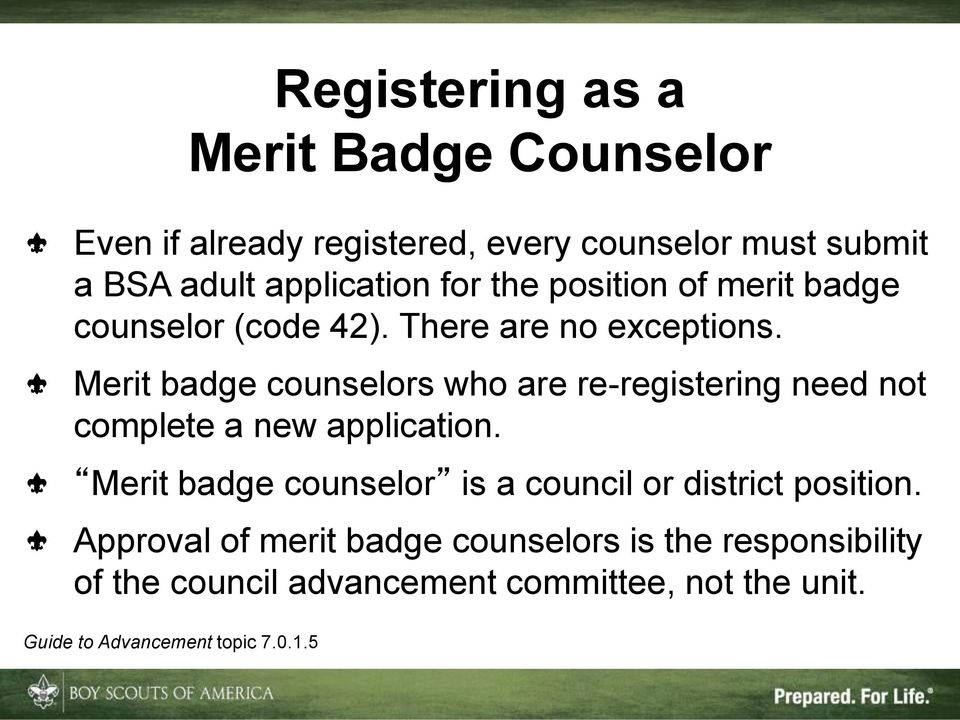 Merit badge counselors who are re-registering need not complete a new application.