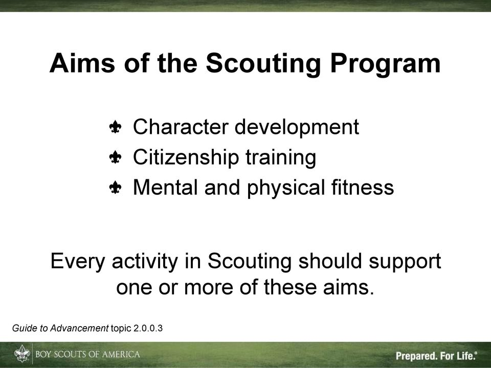 Every activity in Scouting should support one or