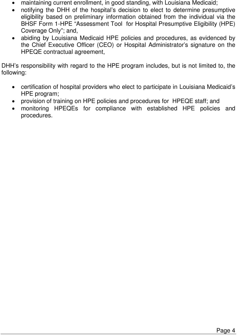evidenced by the Chief Executive Officer (CEO) or Hospital Administrator s signature on the HPEQE contractual agreement, DHH s responsibility with regard to the HPE program includes, but is not
