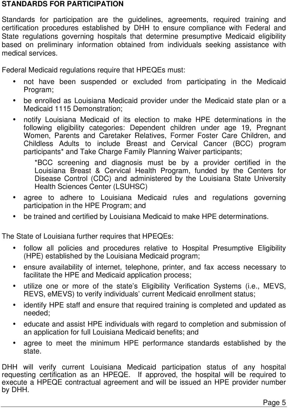 Federal Medicaid regulations require that HPEQEs must: not have been suspended or excluded from participating in the Medicaid Program; be enrolled as Louisiana Medicaid provider under the Medicaid