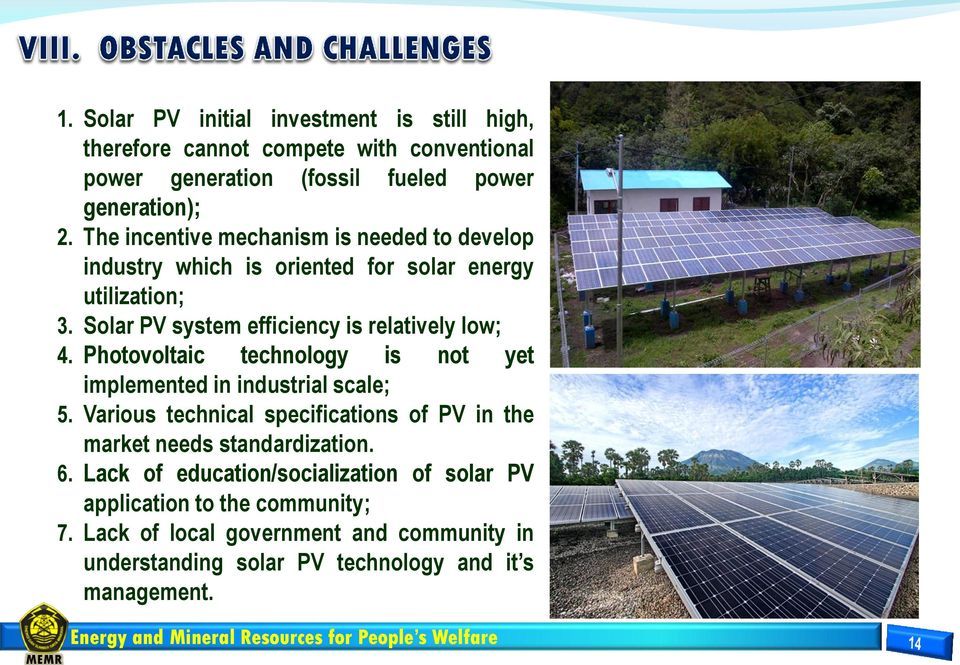 Photovoltaic technology is not yet implemented in industrial scale; 5. Various technical specifications of PV in the market needs standardization. 6.