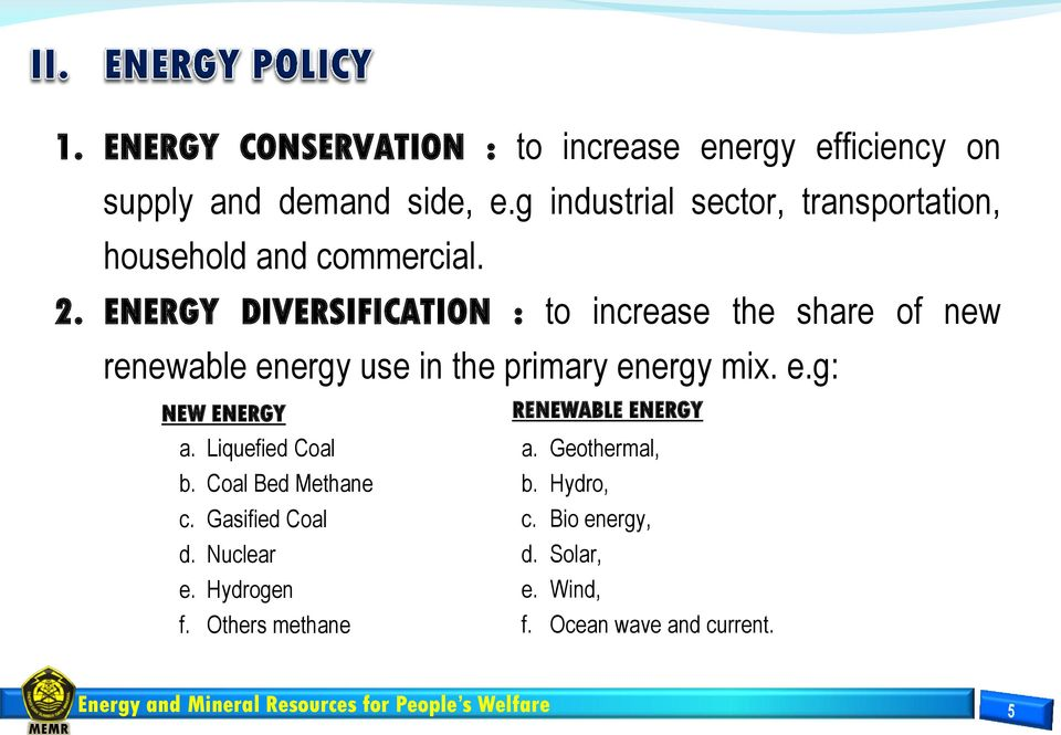 ENERGY DIVERSIFICATION : to increase the share of new renewable energy use in the primary energy mix. e.g: NEW ENERGY a.