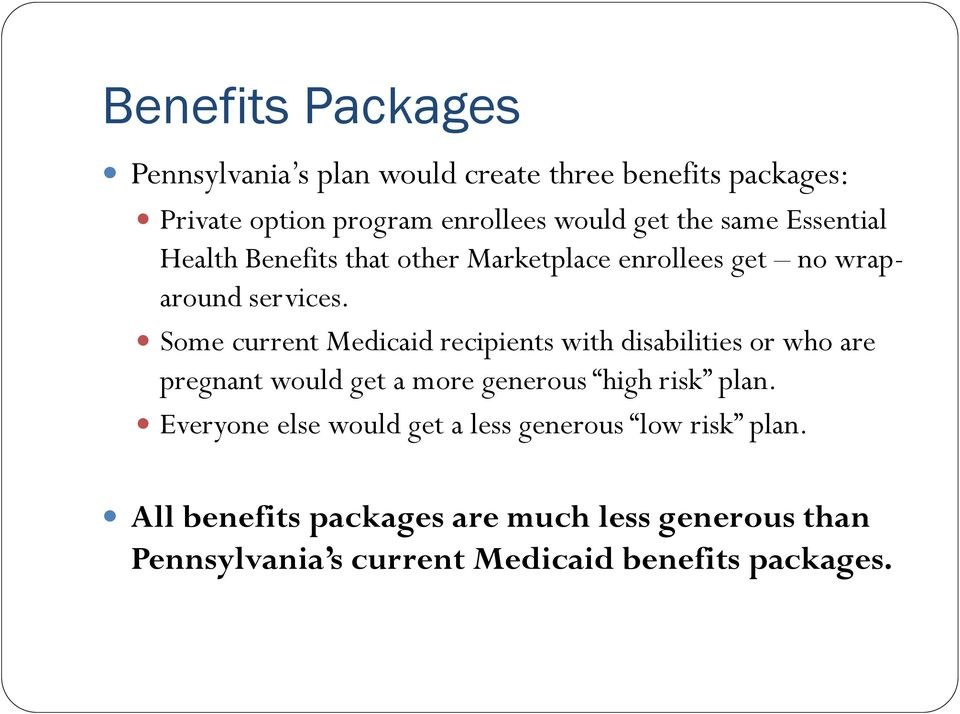 Some current Medicaid recipients with disabilities or who are pregnant would get a more generous high risk plan.