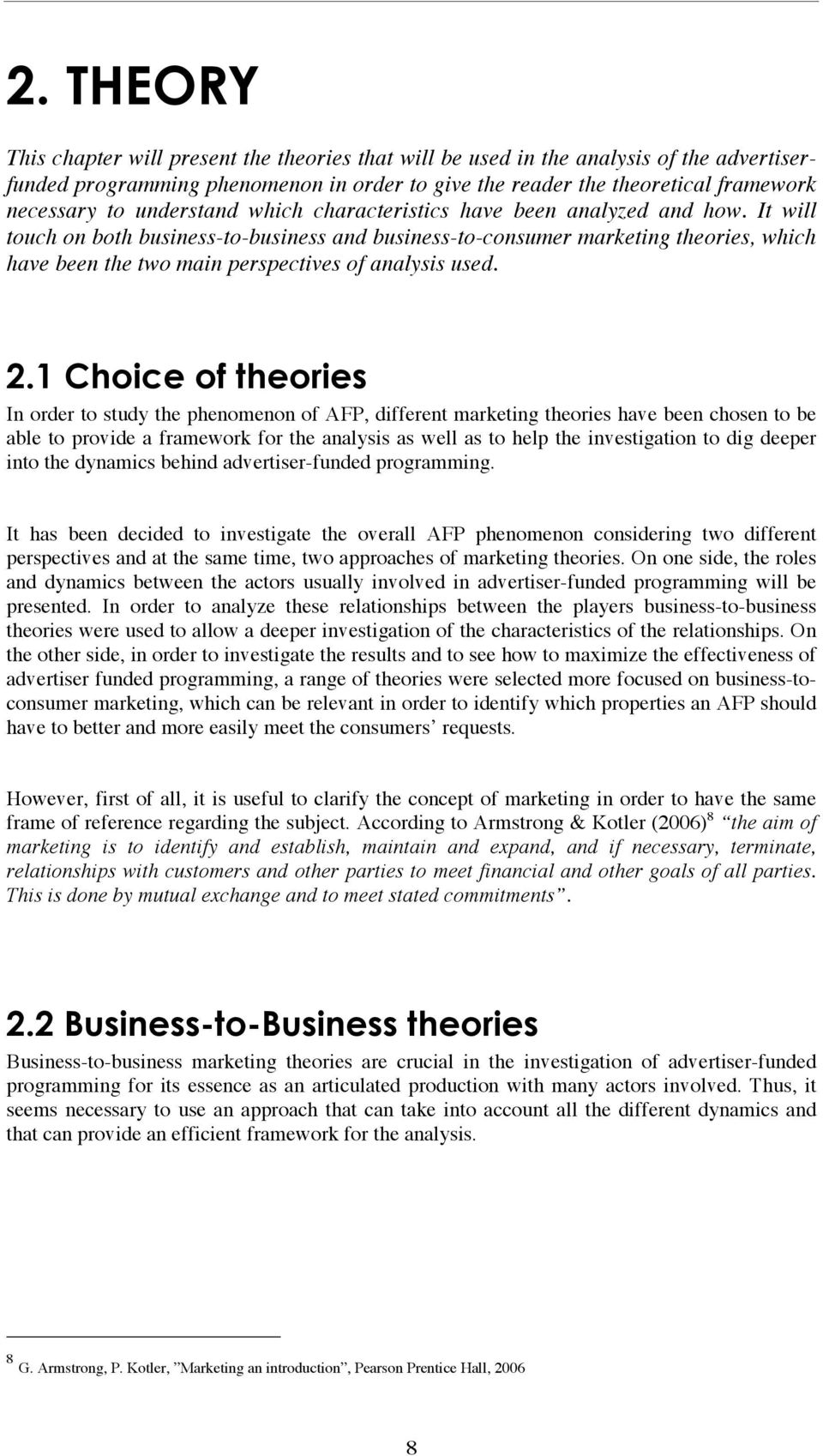 It will touch on both business-to-business and business-to-consumer marketing theories, which have been the two main perspectives of analysis used. 2.