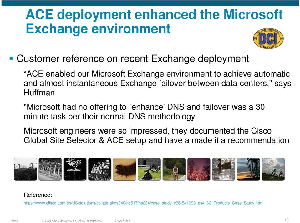 a 30 minute task per their normal DNS methodology Microsoft engineers were so impressed, they documented the Cisco Global Site Selector & ACE setup and have a