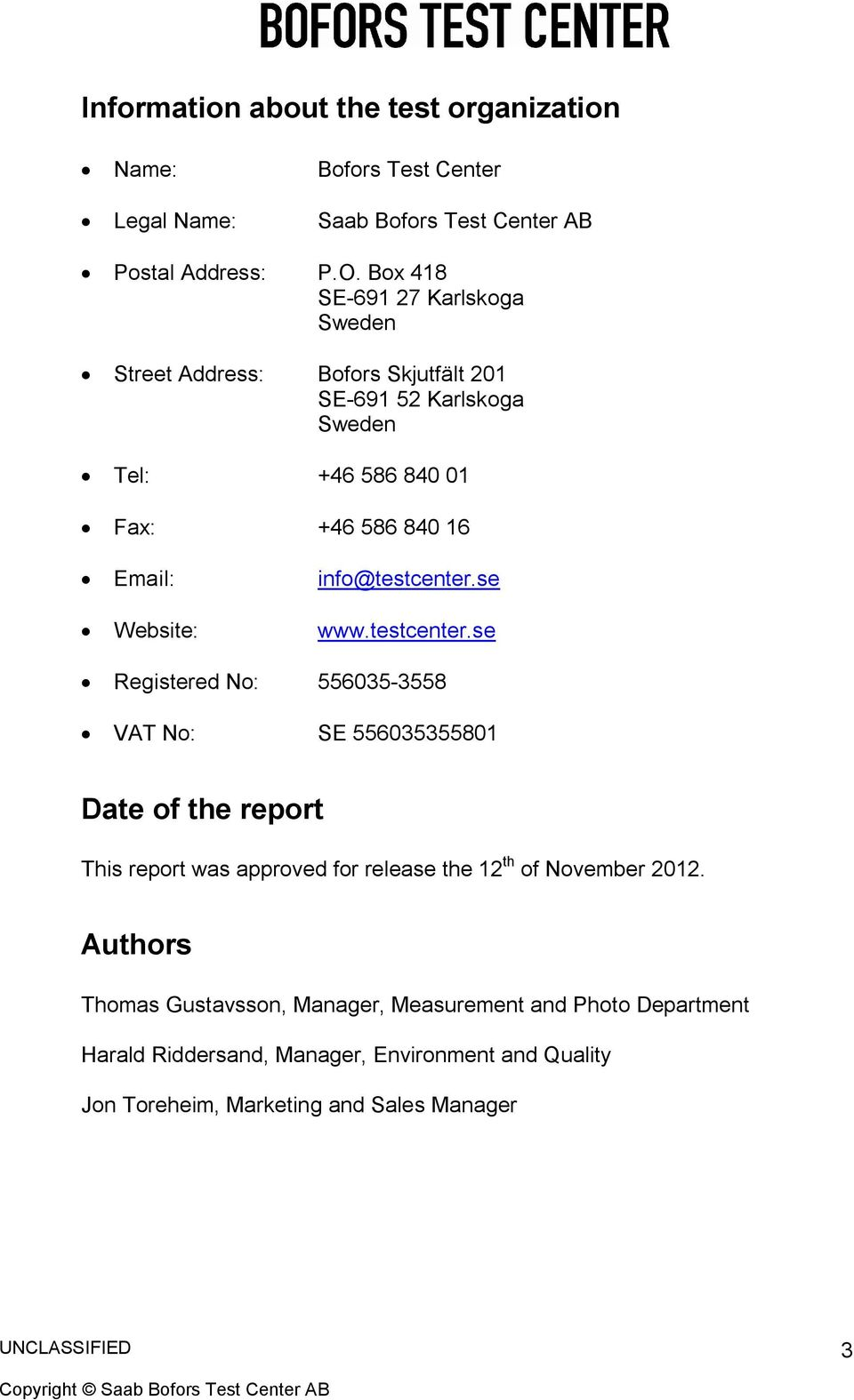 info@testcenter.se www.testcenter.se Registered No: 556035-3558 VAT No: SE 556035355801 Date of the report This report was approved for release the 12 th of November 2012.