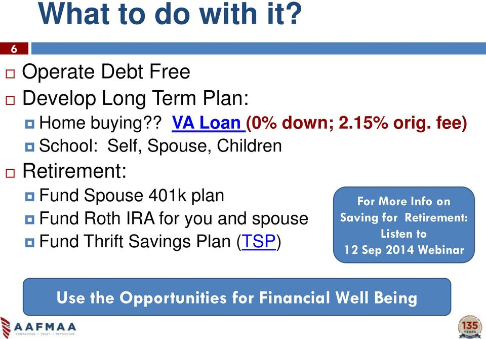 fee) School: Self, Spouse, Children Retirement: Fund Spouse 401k plan Fund Roth IRA for