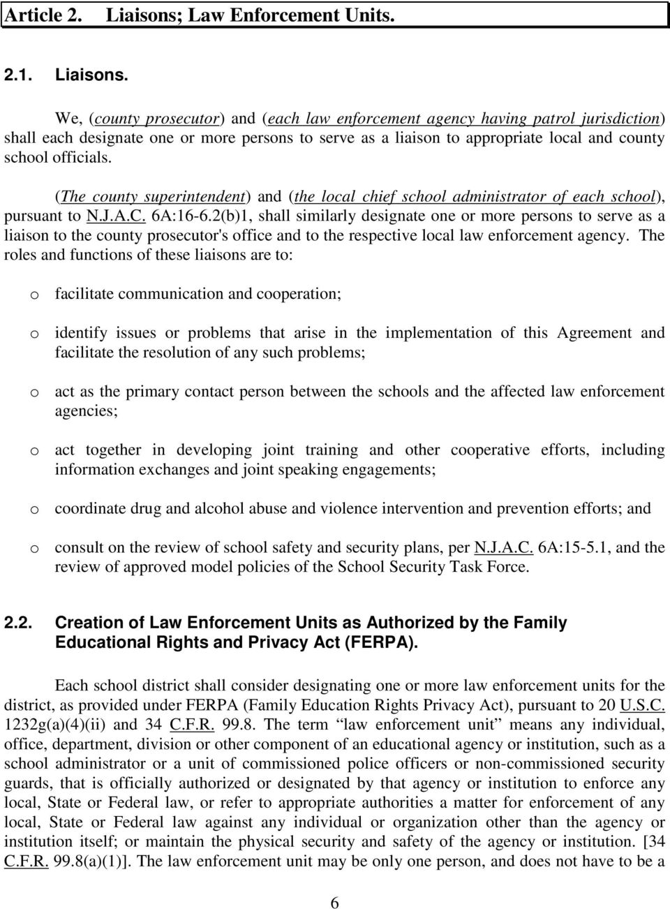We, (county prosecutor) and (each law enforcement agency having patrol jurisdiction) shall each designate one or more persons to serve as a liaison to appropriate local and county school officials.