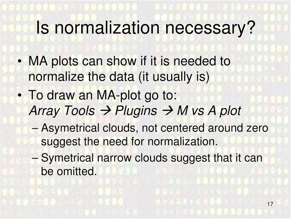 draw an MA-plot go to: Array Tools Plugins M vs A plot Asymetrical clouds,