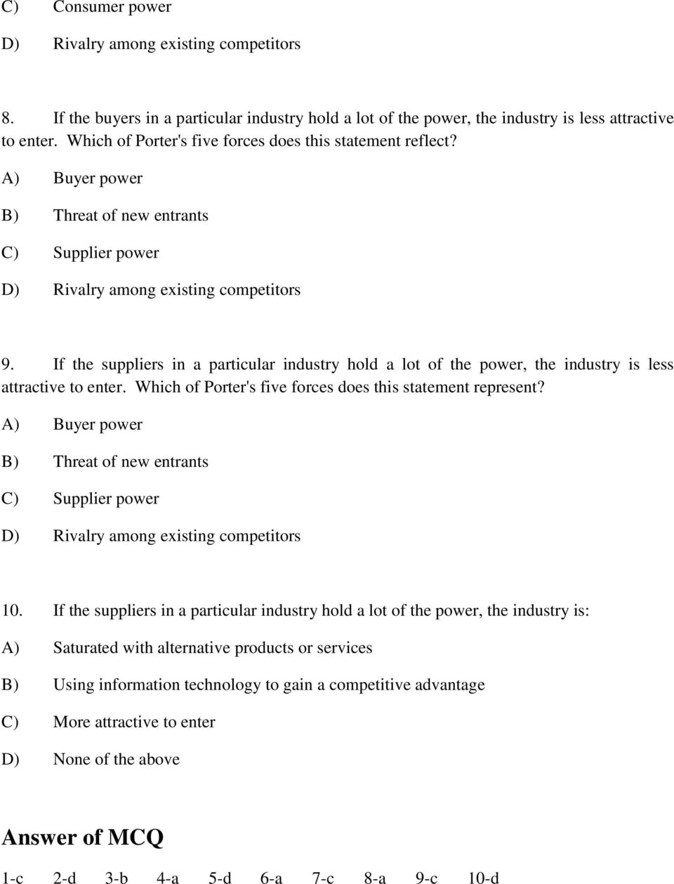 If the suppliers in a particular industry hold a lot of the power, the industry is less attractive to enter. Which of Porter's five forces does this statement represent?