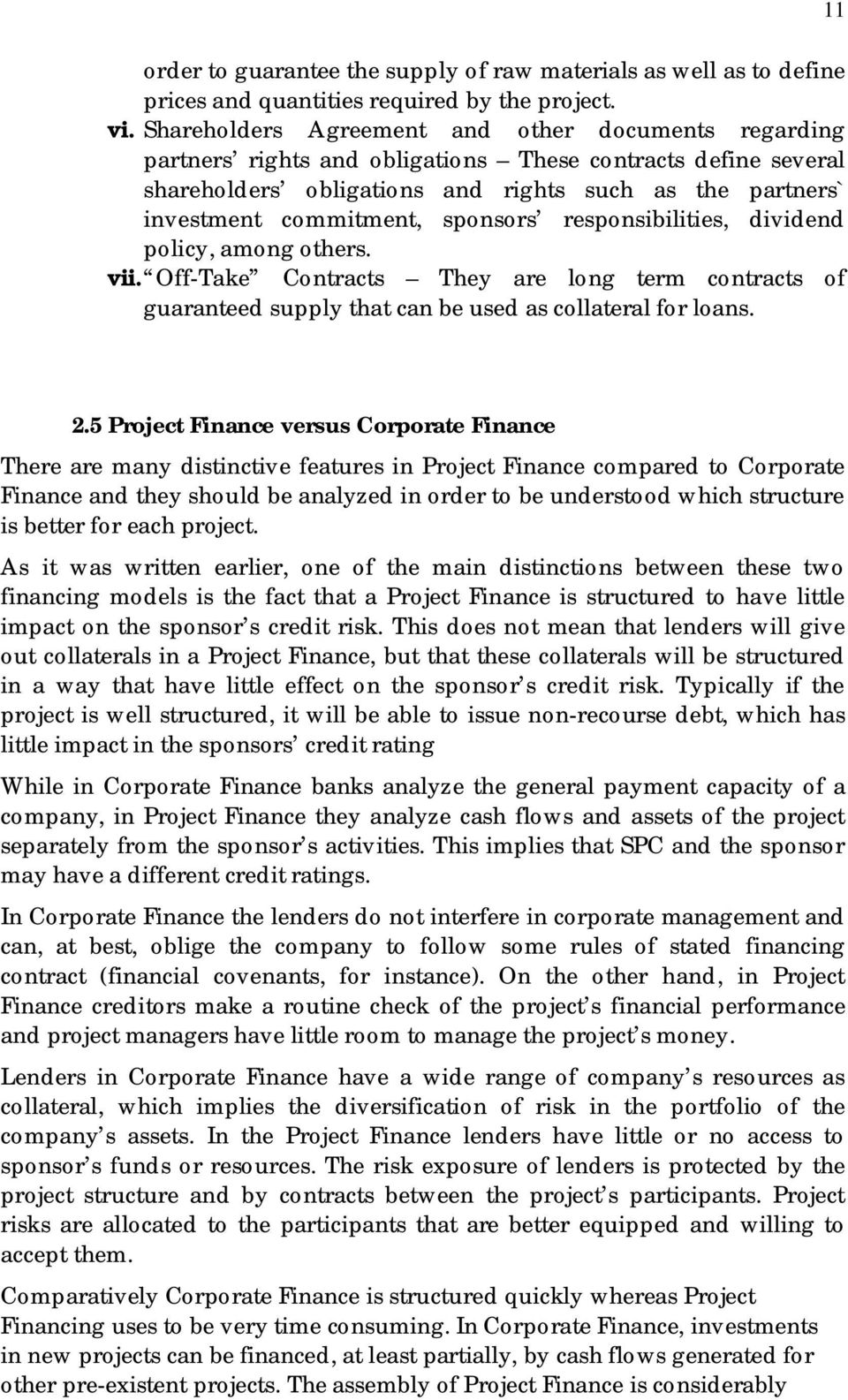 sponsors responsibilities, dividend policy, among others. vii. Off-Take Contracts They are long term contracts of guaranteed supply that can be used as collateral for loans. 11 2.
