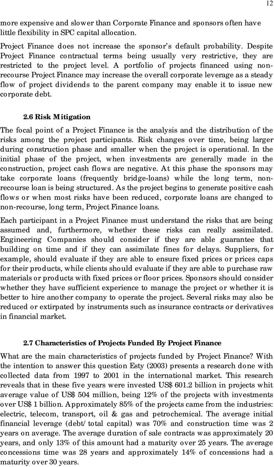 A portfolio of projects financed using nonrecourse Project Finance may increase the overall corporate leverage as a steady flow of project dividends to the parent company may enable it to issue new