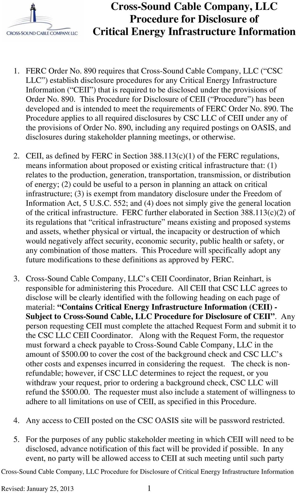 provisions of Order No. 890. This Procedure for Disclosure of CEII ( Procedure ) has been developed and is intended to meet the requirements of FERC Order No. 890. The Procedure applies to all required disclosures by CSC LLC of CEII under any of the provisions of Order No.