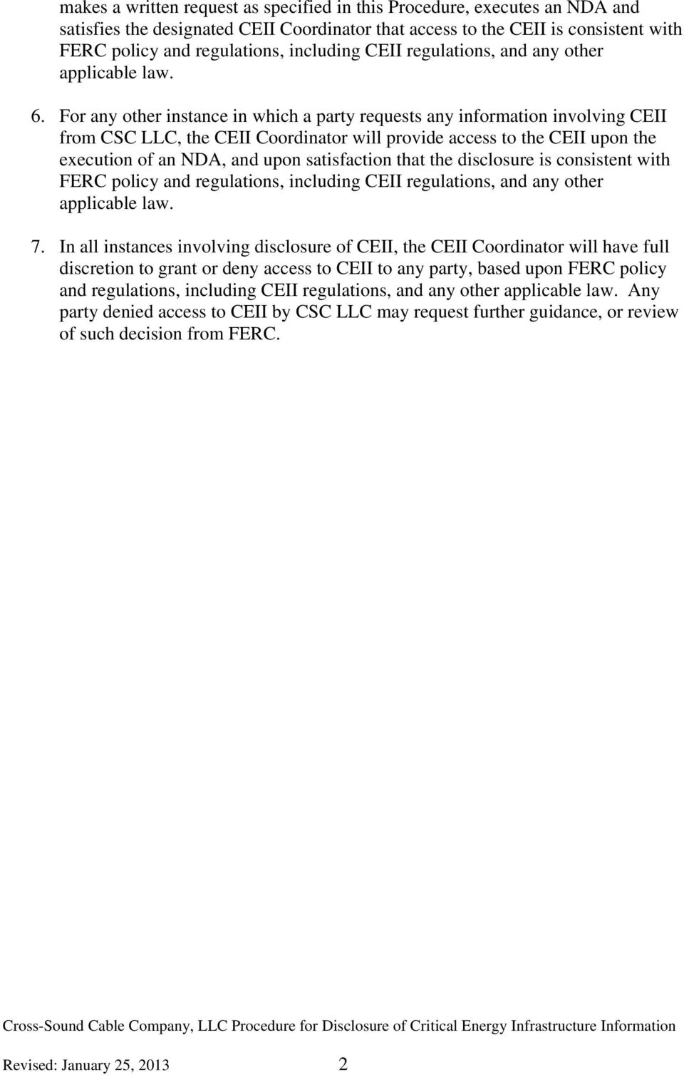 For any other instance in which a party requests any information involving CEII from CSC LLC, the CEII Coordinator will provide access to the CEII upon the execution of an NDA, and upon satisfaction