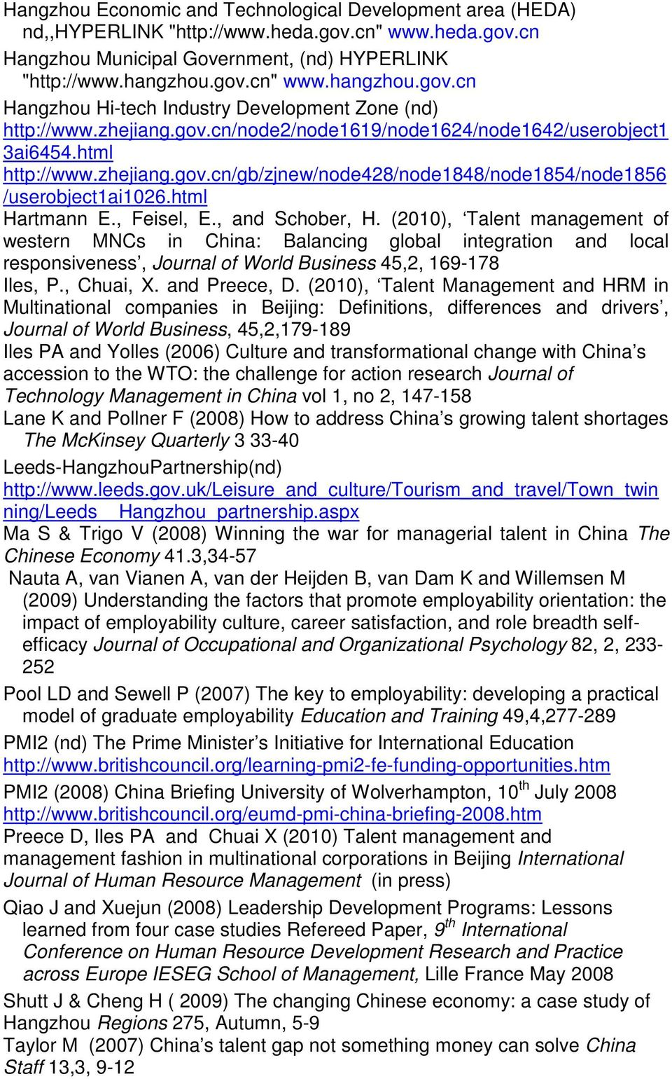 , and Schober, H. (2010), Talent management of western MNCs in China: Balancing global integration and local responsiveness, Journal of World Business 45,2, 169-178 Iles, P., Chuai, X. and Preece, D.