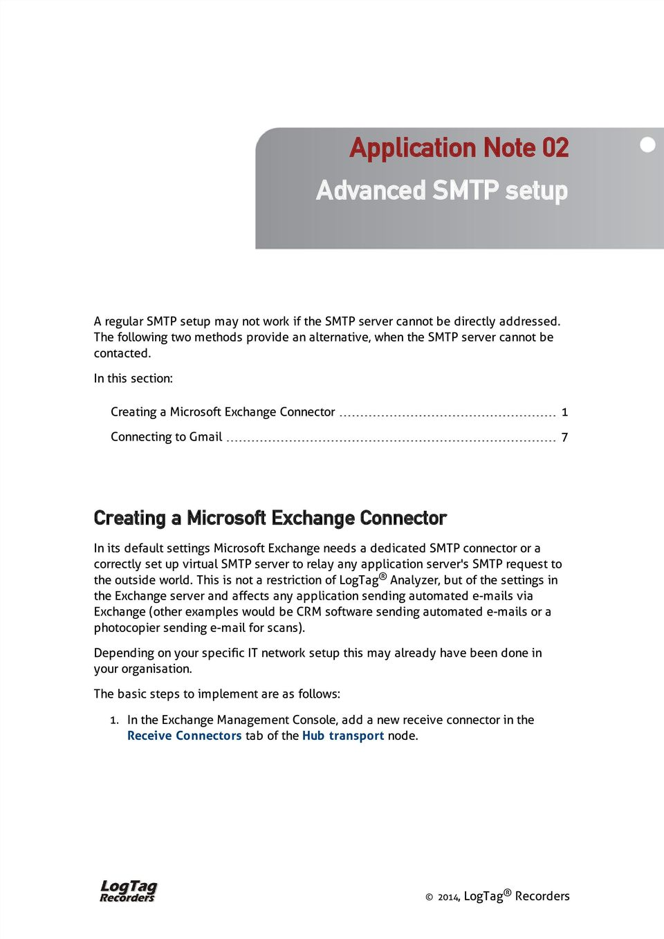 In this section: Creating a Microsoft Exchange Connector 1 Connecting to Gmail 7 Creating a Microsoft Exchange Connector In its default settings Microsoft Exchange needs a dedicated SMTP connector or