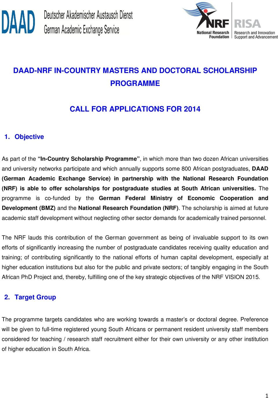 postgraduates, DAAD (German Academic Exchange Service) in partnership with the National Research Foundation (NRF) is able to offer scholarships for postgraduate studies at South African universities.