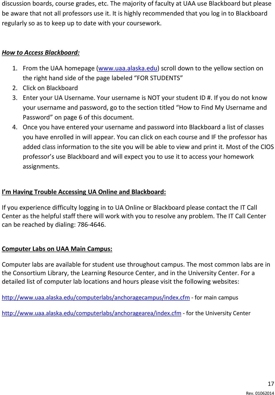 edu) scroll down to the yellow section on the right hand side of the page labeled FOR STUDENTS 2. Click on Blackboard 3. Enter your UA Username. Your username is NOT your student ID #.