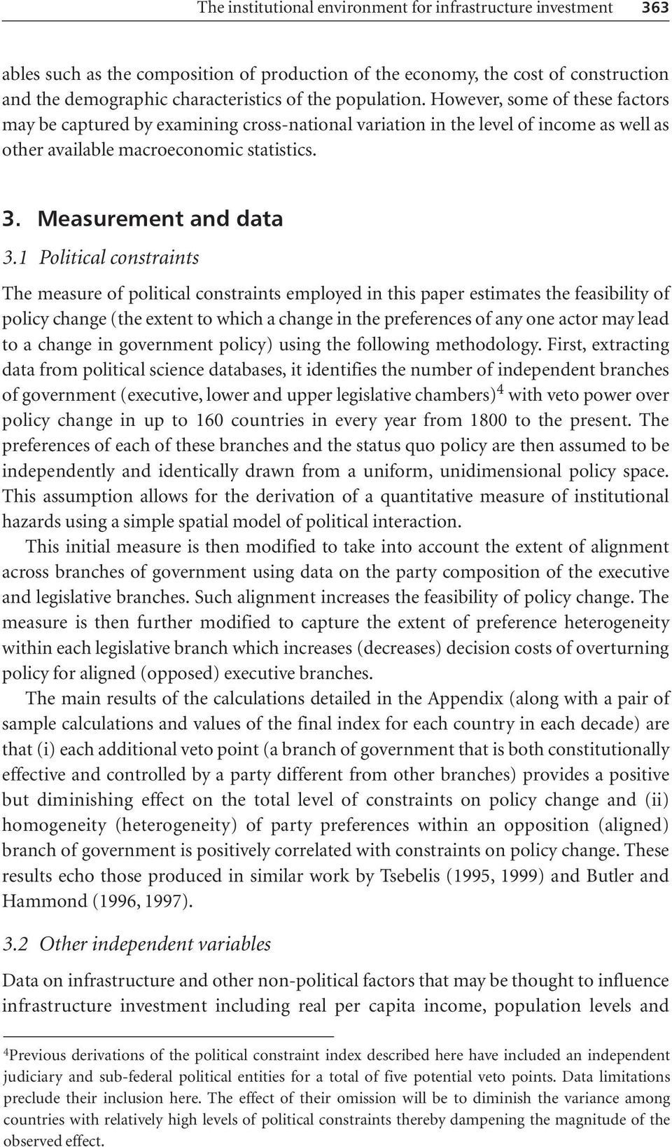 1 Political constraints The measure of political constraints employed in this paper estimates the feasibility of policy change (the extent to which a change in the preferences of any one actor may