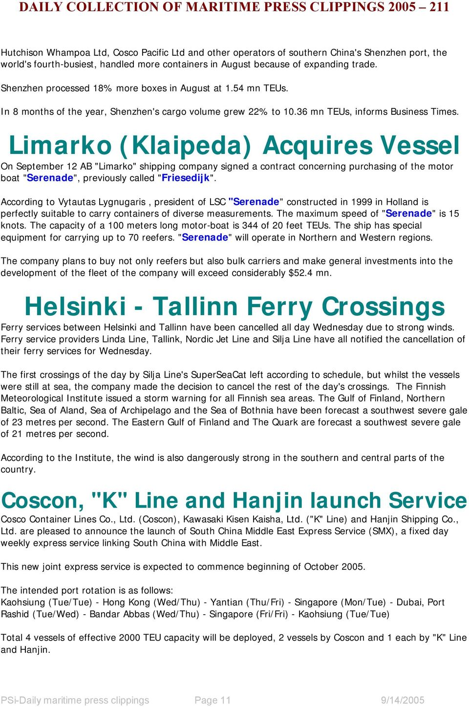 "Limarko (Klaipeda) Acquires Vessel On September 12 AB ""Limarko"" shipping company signed a contract concerning purchasing of the motor boat ""Serenade"", previously called ""Friesedijk""."
