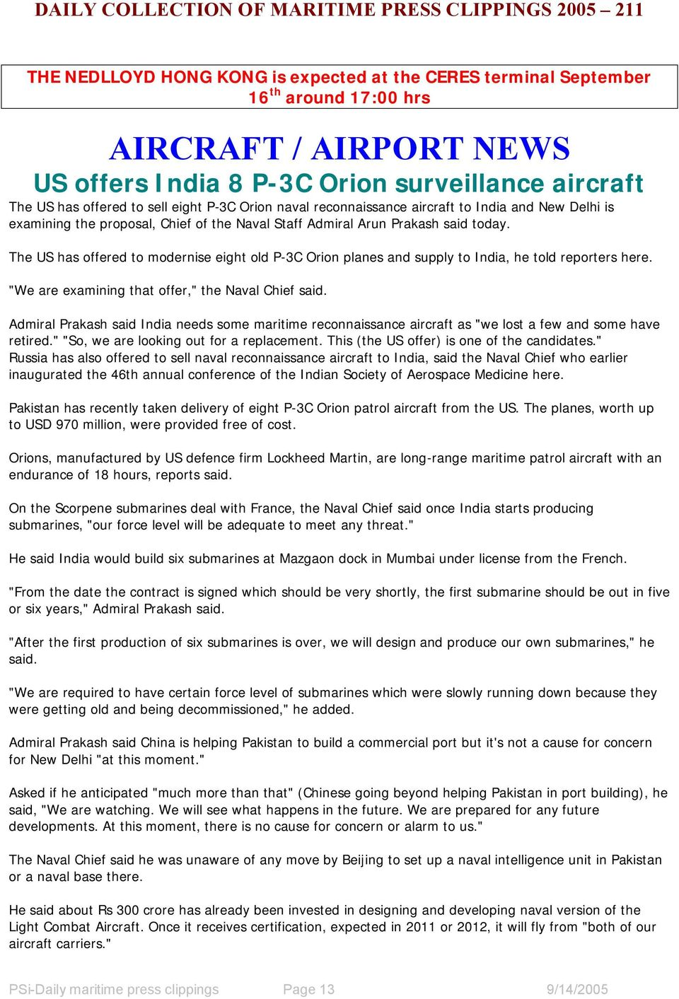 "The US has offered to modernise eight old P-3C Orion planes and supply to India, he told reporters here. ""We are examining that offer,"" the Naval Chief said."