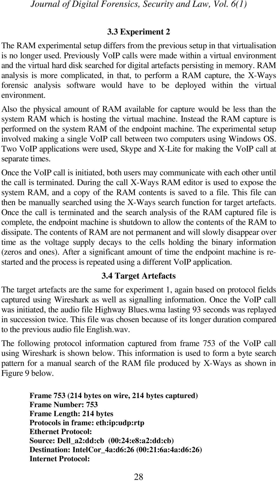 RAM analysis is more complicated, in that, to perform a RAM capture, the X-Ways forensic analysis software would have to be deployed within the virtual environment.