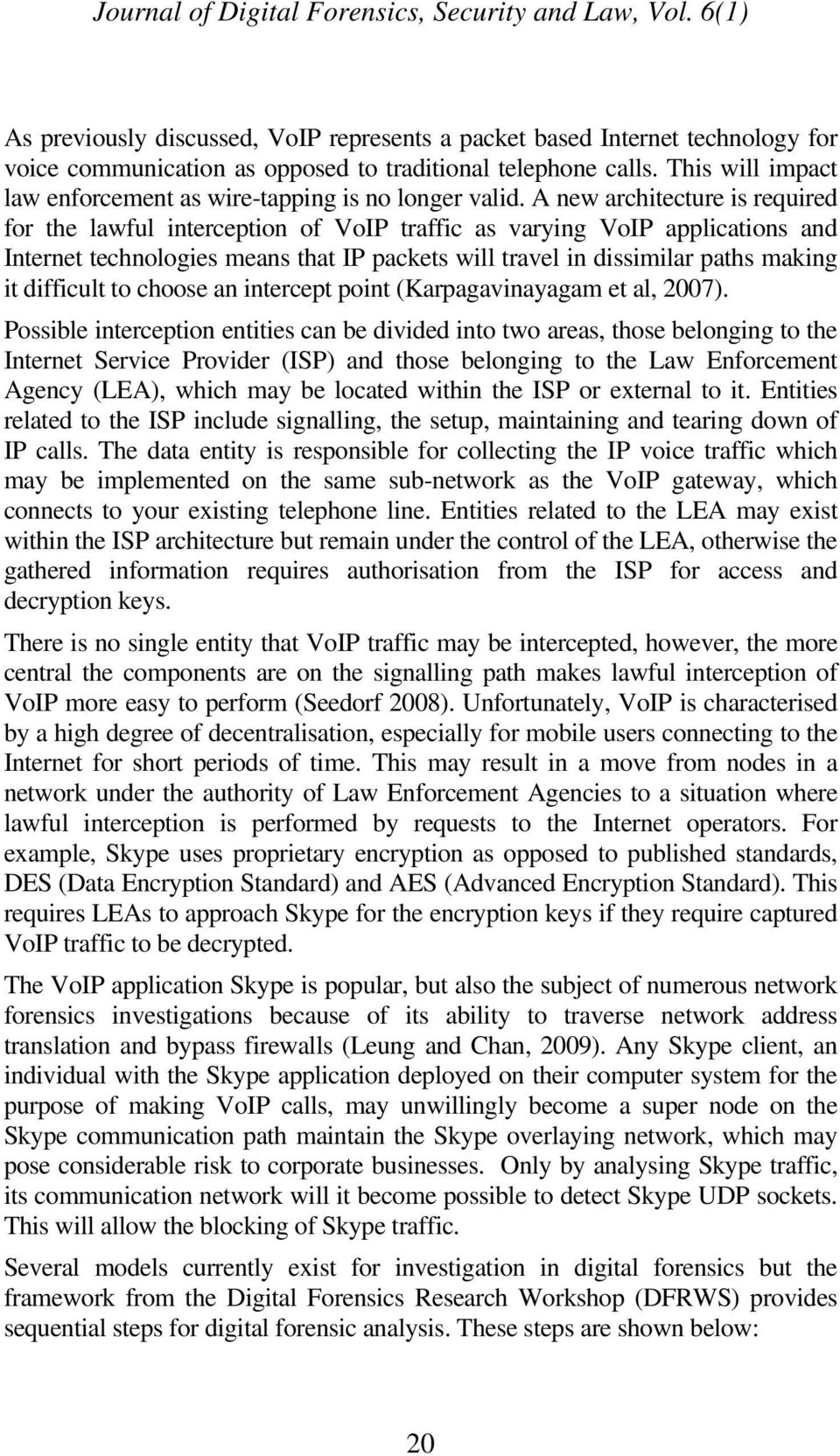 A new architecture is required for the lawful interception of VoIP traffic as varying VoIP applications and Internet technologies means that IP packets will travel in dissimilar paths making it