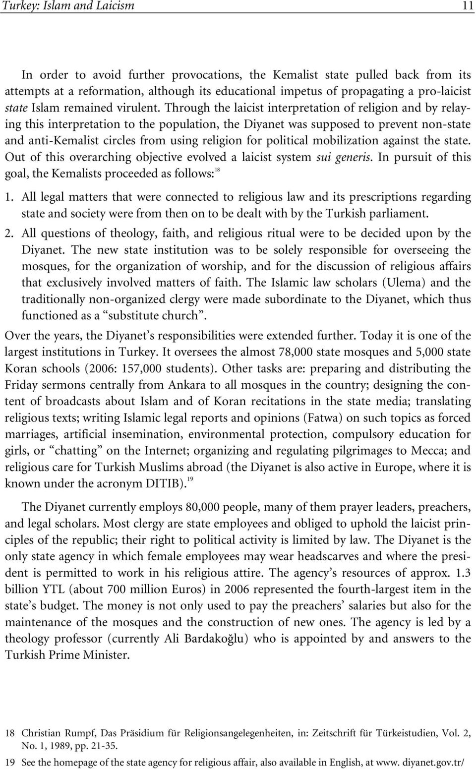 Through the laicist interpretation of religion and by relaying this interpretation to the population, the Diyanet was supposed to prevent non-state and anti-kemalist circles from using religion for