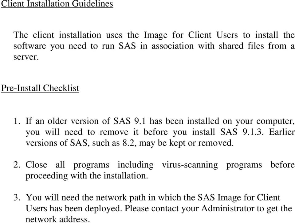 1 has been installed on your computer, you will need to remove it before you install SAS 9.1.3. Earlier versions of SAS, such as 8.2, may be kept or removed. 2.