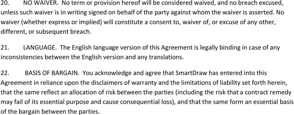 The English language version of this Agreement is legally binding in case of any inconsistencies between the English version and any translations. 22. BASIS OF BARGAIN.