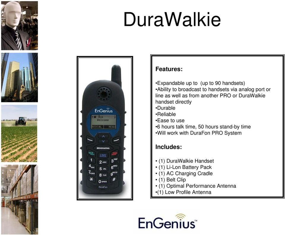 talk time, 50 hours stand-by time Will work with DuraFon PRO System Includes: (1) DuraWalkie Handset (1)
