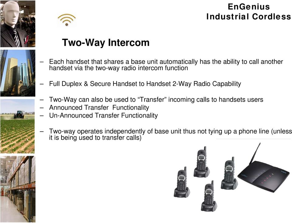 Two-Way can also be used to Transfer incoming calls to handsets users Announced Transfer Functionality Un-Announced Transfer