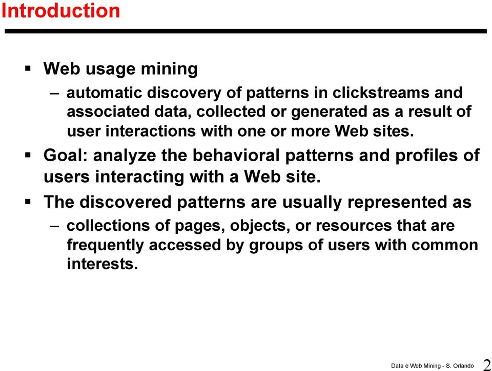 Goal: analyze the behavioral patterns and profiles of users interacting with a Web site.