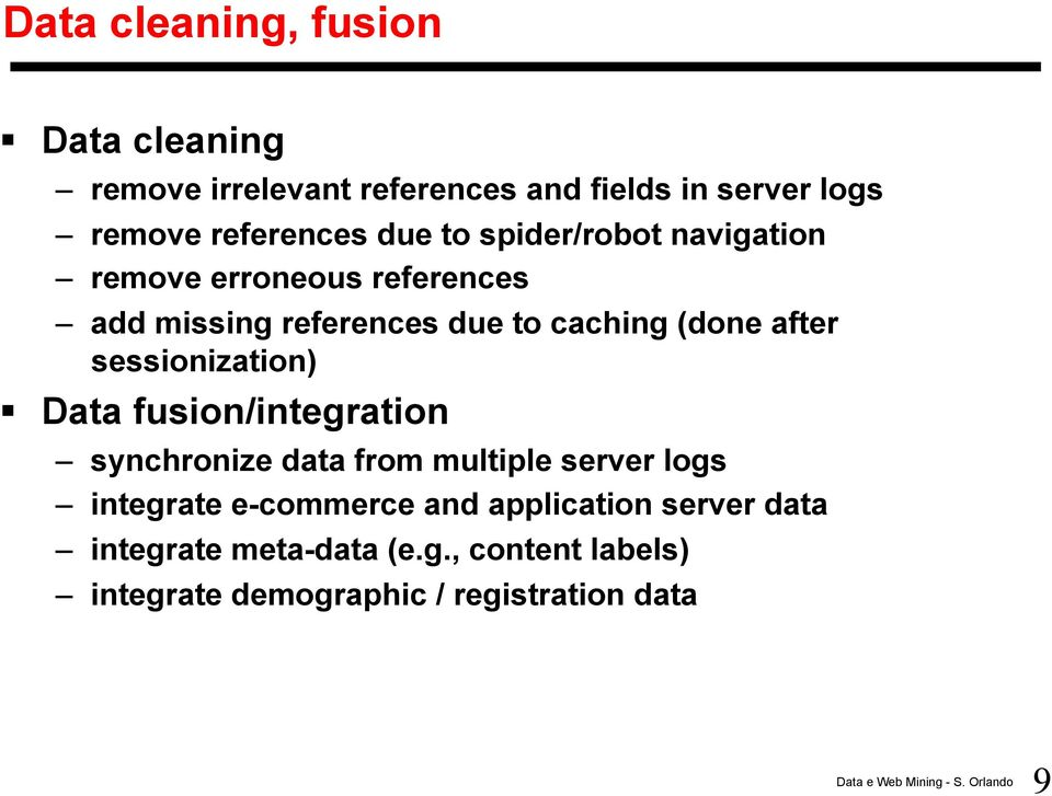 sessionization) Data fusion/integration synchronize data from multiple server logs integrate e-commerce and