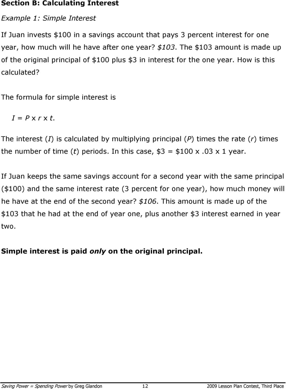 The interest (I) is calculated by multiplying principal (P) times the rate (r) times the number of time (t) periods. In this case, $3 = $100 x.03 x 1 year.