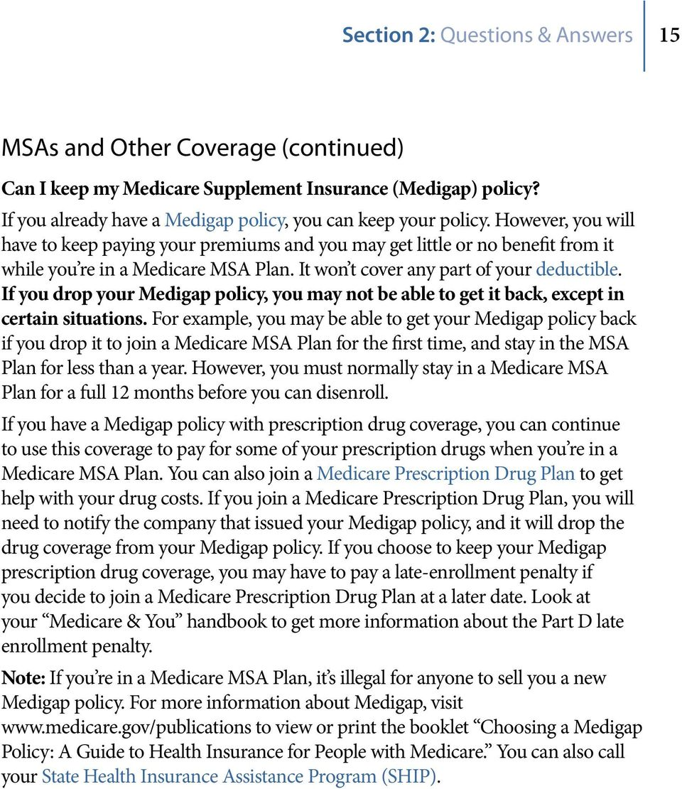 If you drop your Medigap policy, you may not be able to get it back, except in certain situations.
