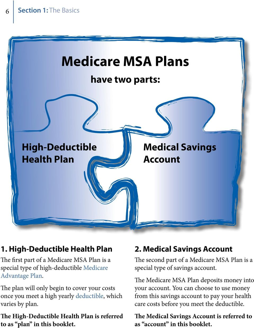The plan will only begin to cover your costs once you meet a high yearly deductible, which varies by plan. The High-Deductible Health Plan is referred to as plan in this booklet. 2.
