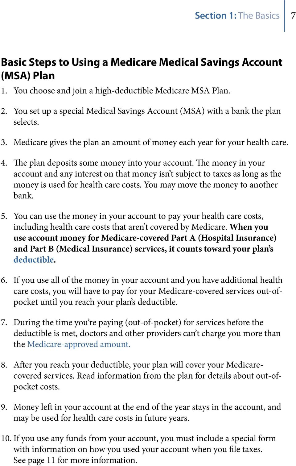 The plan deposits some money into your account. The money in your account and any interest on that money isn t subject to taxes as long as the money is used for health care costs.