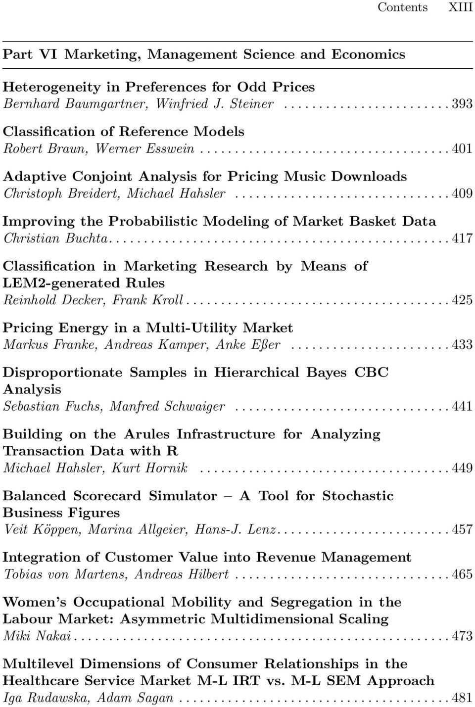 ..409 Improving the Probabilistic Modeling of Market Basket Data Christian Buchta...417 Classification in Marketing Research by Means of LEM2-generated Rules Reinhold Decker, Frank Kroll.