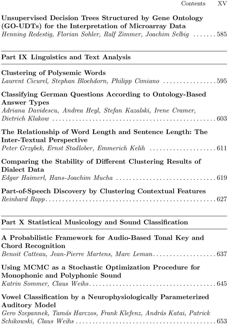..595 Classifying German Questions According to Ontology-Based Answer Types Adriana Davidescu, Andrea Heyl, Stefan Kazalski, Irene Cramer, Dietrich Klakow.
