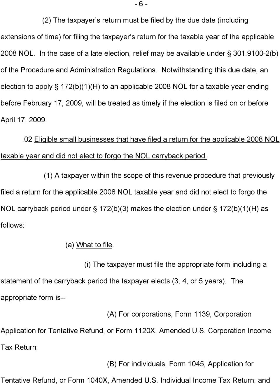 Notwithstanding this due date, an election to apply 172(b)(1)(H) to an applicable 2008 NOL for a taxable year ending before February 17, 2009, will be treated as timely if the election is filed on or