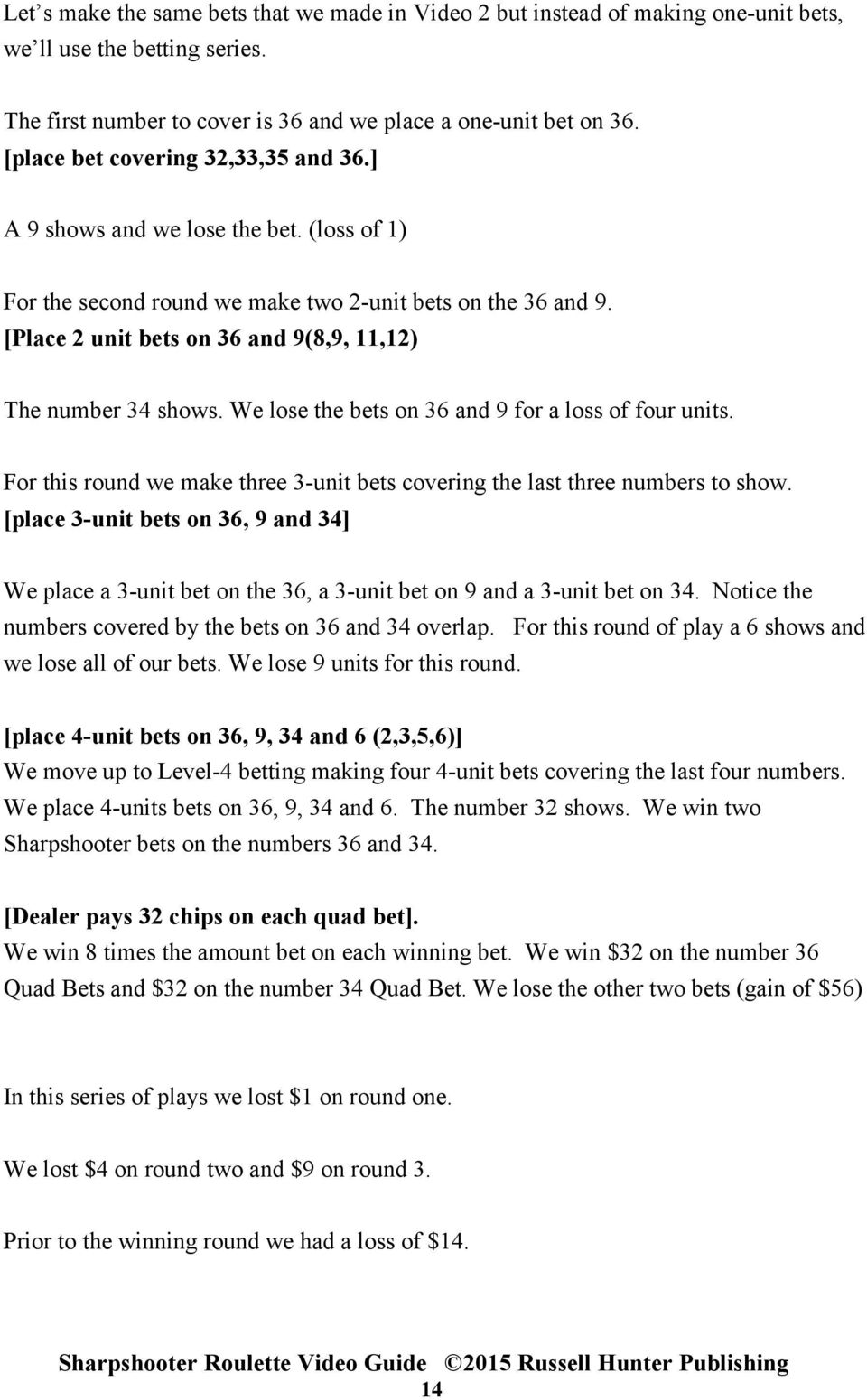 [Place 2 unit bets on 36 and 9(8,9, 11,12) The number 34 shows. We lose the bets on 36 and 9 for a loss of four units. For this round we make three 3-unit bets covering the last three numbers to show.