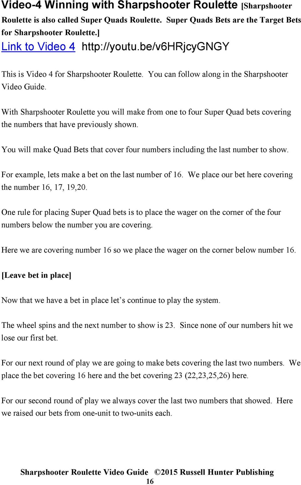 With Sharpshooter Roulette you will make from one to four Super Quad bets covering the numbers that have previously shown.